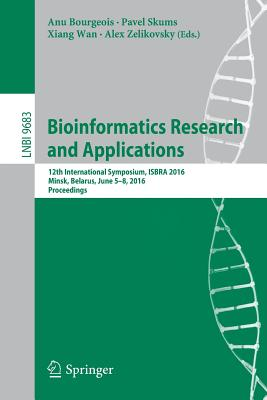 Bioinformatics Research and Applications: 12th International Symposium, Isbra 2016, Minsk, Belarus, June 5-8, 2016, Proceedings - Bourgeois, Anu (Editor)