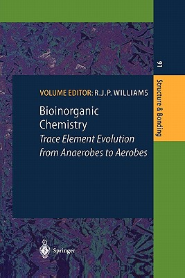 Bioinorganic Chemistry: Trace Element Evolution from Anaerobes to Aerobes - Williams, R.J.Patrick (Volume editor), and Abolmaali, B. (Contributions by), and Fontecilla-Camps, J. C. (Contributions by)