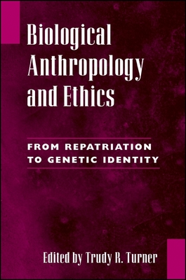 Biological Anthropology and Ethics: From Repatriation to Genetic Identity - Turner, Trudy R (Editor)
