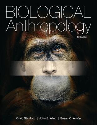 Biological Anthropology - Stanford, Craig, and Allen, John S., and Anton, Susan C.