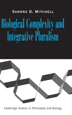 Biological Complexity and Integrative Pluralism - Mitchell, Sandra D