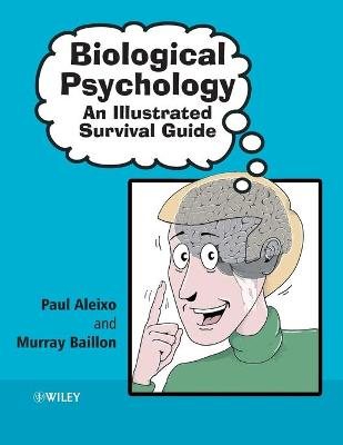 Biological Psychology: An Illustrated Survival Guide - Aleixo, Paul