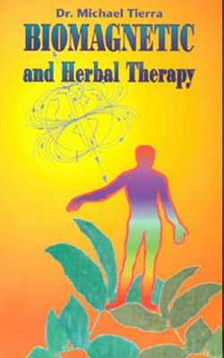 Biomagnetic and Herbal Therapy - Tierra, Michael, L.A.C., O.M.D.