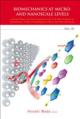 Biomechanics at Micro- And Nanoscale Levels, Volume 3 - Wada, Hiroshi (Editor)