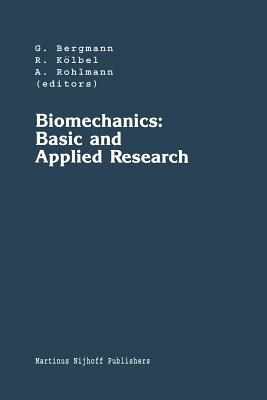Biomechanics: Basic and Applied Research: Selected Proceedings of the Fifth Meeting of the European Society of Biomechanics, September 8-10, 1986, Berlin, F.R.G. - Bergmann, Georg (Editor), and Kolbel, R (Editor), and Rohlmann, A (Editor)