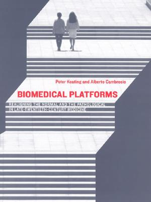 Biomedical Platforms: Realigning the Normal and the Pathological in Late-Twentieth-Century Medicine - Keating, Peter, and Cambrosio, Alberto, and Bijker, Wiebe E (Editor)