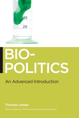 Biopolitics: An Advanced Introduction - Lemke, Thomas, and Casper, Monica J, and Moore, Lisa Jean