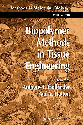 Biopolymer Methods in Tissue Engineering - Hollander, Anthony P. (Editor), and Hatton, Paul V. (Editor)