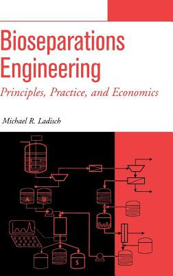 Bioseparations Engineering: Principles, Practice, and Economics - Ladisch, Michael R