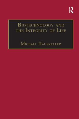 Biotechnology and the Integrity of Life: Taking Public Fears Seriously - Hauskeller, Michael