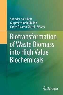 Biotransformation of Waste Biomass Into High Value Biochemicals - Brar, Satinder Kaur (Editor), and Dhillon, Gurpreet Singh (Editor), and Soccol, Carlos Ricardo (Editor)
