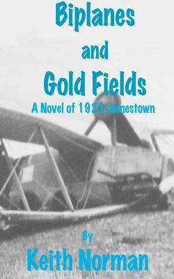 Biplanes and Gold Fields - Norman, MR Keith a