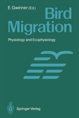 Bird Migration: Physiology and Ecophysiology - Gwinner, Eberhard (Editor)