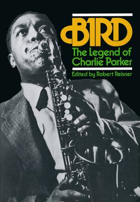 Bird: The Legend of Charlie Parker - Reisner, Robert G (Editor)