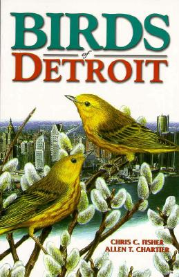 Birds of Detroit: Pioneers of Central B.C - Fisher, Chris, and Chartier, Allen