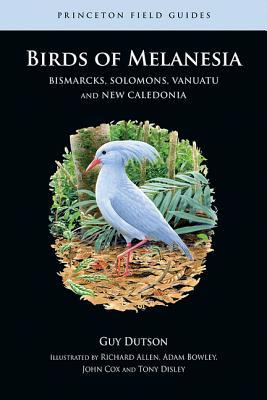 Birds of Melanesia: Bismarcks, Solomons, Vanuatu, and New Caledonia - Dutson, Guy