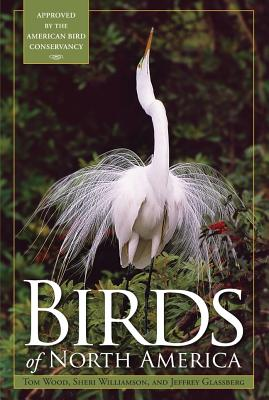 Birds of North America - Glassberg, Jeffrey, and Williamson, Sheri (Text by), and Wood, Tom (Text by)