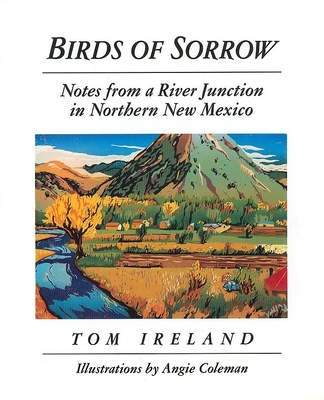 Birds of Sorrow: Notes from a River Junction in Northern New Mexico - Ireland, Tom