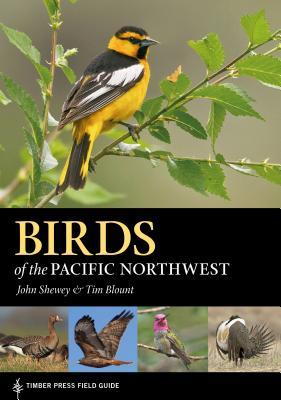 Birds of the Pacific Northwest - Shewey, John, and Blount, Tim