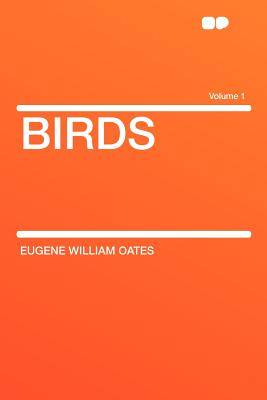 Birds Volume 1 - Oates, Eugene William