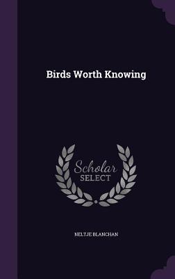 Birds Worth Knowing - Blanchan, Neltje