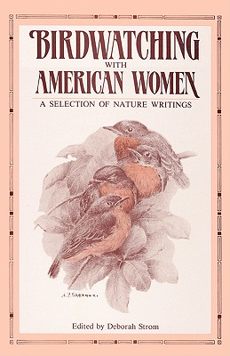 Birdwatching with American Women: A Selection of Nature Writings - Strom, Deborah (Editor)