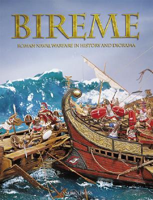 Bireme: Roman Naval Warfare in History and Diorama - Andrea Press (Creator)