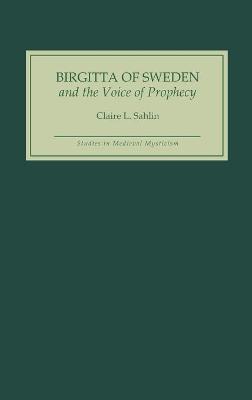 Birgitta of Sweden and the Voice of Prophecy - Sahlin, Claire L