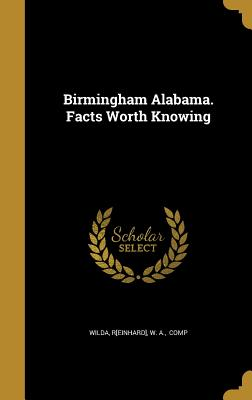 Birmingham Alabama. Facts Worth Knowing - Wilda, R[einhard] W a (Creator)