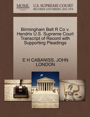 Birmingham Belt R Co V. Hendrix U.S. Supreme Court Transcript of Record with Supporting Pleadings - Cabaniss, E H, and London, John