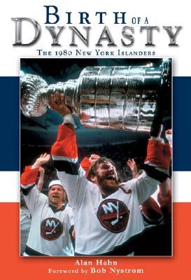 Birth of a Dynasty: The 1980 New York Islanders - Hahn, Alan