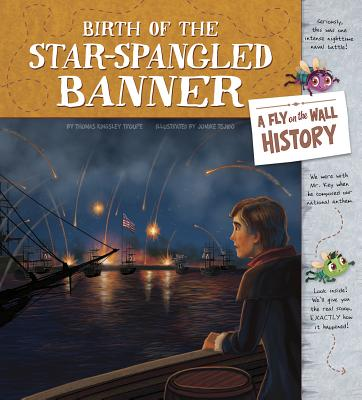 Birth of the Star-Spangled Banner: A Fly on the Wall History - Troupe, Thomas Kingsley