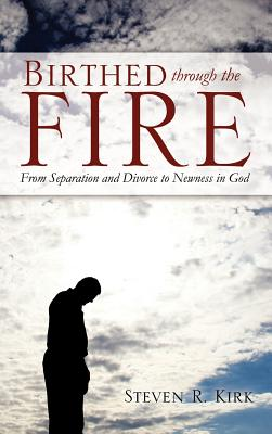 Birthed Through the Fire - Kirk, Steven R