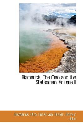 Bismarck, the Man and the Statesman, Volume II - Bismarck