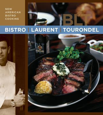 Bistro Laurent Tourondel: New American Bistro Cooking - Tourondel, Laurent