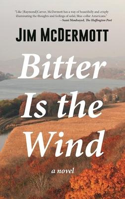 Bitter Is the Wind - McDermott, Jim