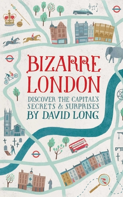 Bizarre London: Discover the Capital's Secrets & Surprises - Long, David, Professor