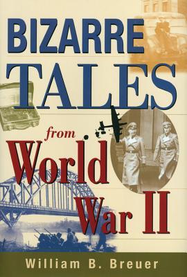 Bizarre Tales from World War II - Breuer, William