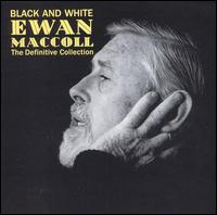 Black and White: The Definitive Collection - Ewan MacColl