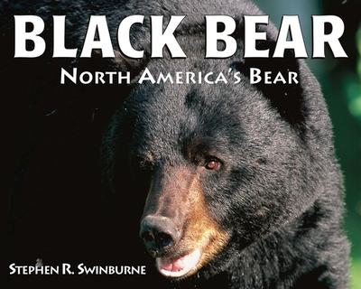 Black Bear: North America's Bear - Swinburne, Stephen R