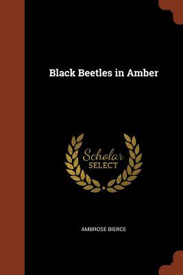 Black Beetles in Amber - Bierce, Ambrose