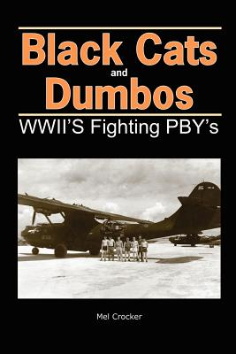 Black Cats and Dumbos: WWII's Fighting Pbys - Crocker, Mel
