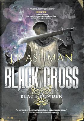 Black Cross: First Book from the Tales of the Black Powder Wars - Ashman, J P, and Gardiner, Jeff (Editor), and Astridge, Pen (Cover design by)