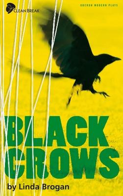 Black Crows: A New Play - Brogan, Linda