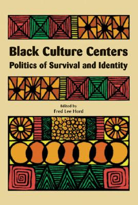 Black Culture Centers: Politics of Survival and Identity - Hord, Fred Lee (Editor), and Asante, Molefi Kete (Contributions by), and Badejo, Diedre L (Contributions by)