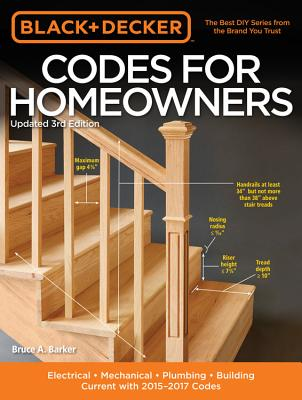 Black & Decker Codes for Homeowners: Electrical - Mechanical - Plumbing - Building - Current with 2015-2017 Codes - Barker, Bruce A