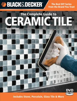 Black & Decker the Complete Guide to Ceramic Tile - Glass, Carter