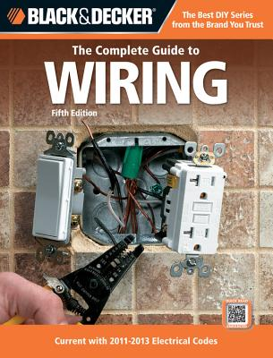 Black & Decker: The Complete Guide to Wiring: Current with 2011-2013 Electrical Codes - Creative Publishing International (Creator)