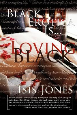 Black Erotica Is. Loving Black - Jones, Isis