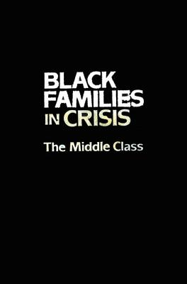 Black Families In Crisis: The Middle Class - Coner-Edwards, Alice F. (Editor), and Spurlock, Jeanne (Editor)